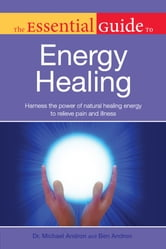 The Essential Guide to Energy Healing ebook by Ben Andron,Dr. Michael Andron