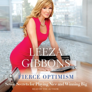 Fierce Optimism - Seven Secrets for Playing Nice and Winning Big audiobook by Leeza Gibbons