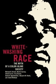 Whitewashing Race: The Myth of a Color-Blind Society ebook by Brown, Michael K.