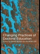 Changing Practices of Doctoral Education ebook by David Boud, Alison Lee