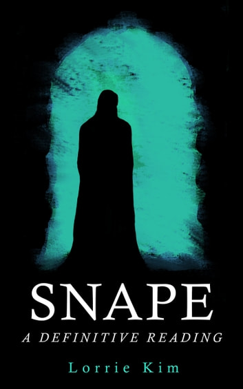 Snape - A Definitive Reading ebook by Lorrie Kim