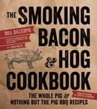 The Smoking Bacon & Hog Cookbook ebook by Bill Gillespie