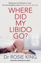 Where Did My Libido Go? ebook by Rosie King
