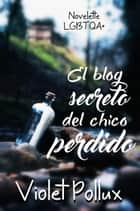 El blog secreto del chico perdido ebook by Violet Pollux