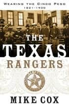 The Texas Rangers - Wearing the Cinco Peso, 1821-1900 ekitaplar by Mike Cox