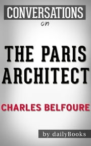 Conversations on The Paris Architect: A Novel By Charles Belfoure ebook by Daily Books