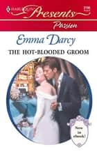 The Hot-Blooded Groom ebook by Emma Darcy