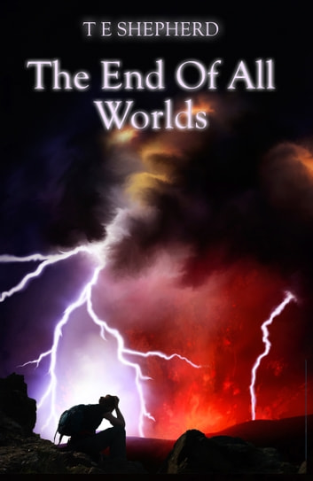 The End Of All Worlds ebook by T E Shepherd