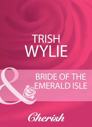 Bride Of The Emerald Isle (Mills & Boon Cherish) ebook by Trish Wylie