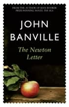 The Newton Letter: The Revolutions Trilogy 3 ebook by John Banville