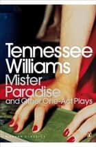 Mister Paradise - And Other One-Act Plays ebook by Tennessee Williams, David Roessel