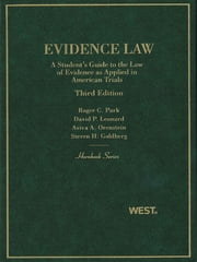 Park, Leonard, Orenstein, and Goldberg's Evidence Law, A Student's Guide to the Law of Evidence as Applied in American Trials, 3d (Hornbook Series) ebook by Roger Park,David Leonard,Aviva Orenstein,Steven Goldberg
