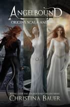 Angelbound Origins Series 1-3 ebook by Christina Bauer