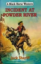 Incident At Powder River ebook by Jack Sheriff