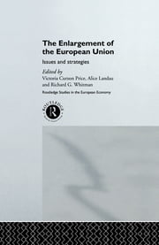 The Enlargement of the European Union - Issues and Strategies ebook by Victoria Curzon Price,Alice Landau,Richard Whitman