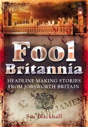 Fool Britannia - Headline Making Stories from Jobsworth Britain ebook by Sue Blackhall