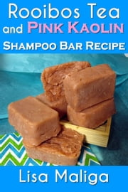 Rooibos Tea and Pink Kaolin Shampoo Bar Recipe ebook by Lisa Maliga