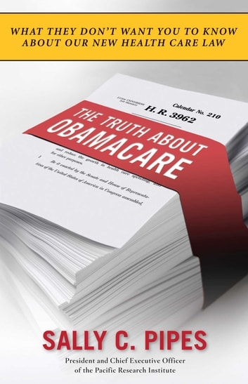 The Truth About Obamacare ebook by Sally C. Pipes