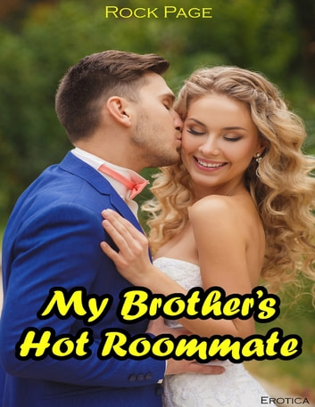 Erotica: My Brother's Hot Roommate eBook by Rock Page
