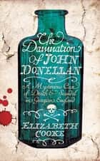 The Damnation of John Donellan - A mysterious case of death and scandal in Georgian England ebook by Elizabeth Cooke
