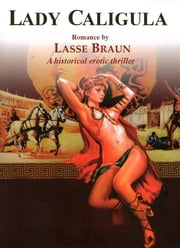 Lady Caligula English - A Historical Erotic Thriller by Lasse Braun ebook by Lasse Braun