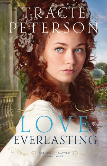 Love Everlasting Brides Of Seattle Book 3 Ebook By Tracie Peterson