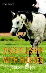 Discipleship with Horses: Journey of Joy ebook by Lynn Baber