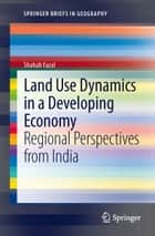 Land Use Dynamics in a Developing Economy - Regional Perspectives from India eBook by Shahab Fazal