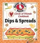 Circle of Friends Cookbook - 25 Dip & Spread Recipes eBook by Gooseberry Patch