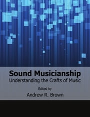 Sound Musicianship: Understanding the Crafts of Music ebook by Andrew R. Brown