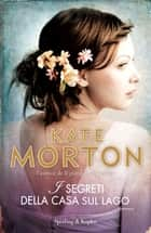 I segreti della casa sul lago ebook by Kate Morton