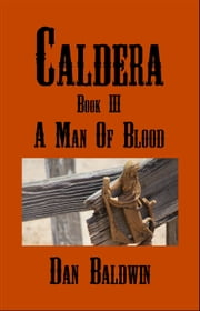 Caldera: Book III - A Man of Blood ebook by Dan Baldwin