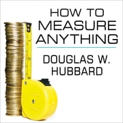 "How to Measure Anything - Finding the Value of ""Intangibles"" in Business audiobook by Douglas W. Hubbard"