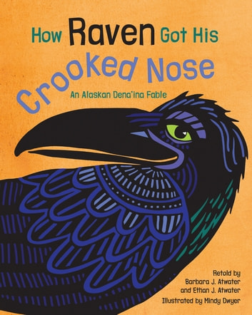 How Raven Got His Crooked Nose - An Alaskan Dena'ina Fable ebook by Barbara J. Atwater,Ethan J. Atwater