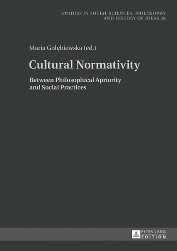Cultural Normativity - Between Philosophical Apriority and Social Practices ebook by