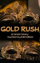 Gold Rush: By Danny Mendlow ebook by Danny Mendlow