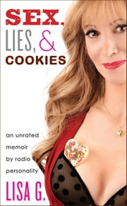 Sex, Lies, and Cookies - An Unrated Memoir ebook by Lisa Glasberg