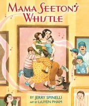 Mama Seeton's Whistle ebook by Jerry Spinelli,LeUyen Pham