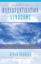 Self-Help for Hyperventilation Syndrome - Recognizing and Correcting Your Breathing Pattern Disorder ebook by Dinah Bradley, Edward Newton, M.D.,...
