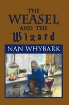 The Weasel and the Wizard ebook by Nan Whybark