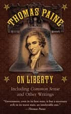 Thomas Paine on Liberty - Common Sense and Other Writings ebook by Thomas Paine