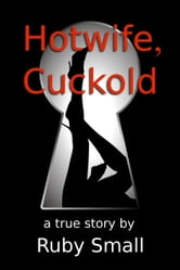 Hotwife, Cuckold ebook by Ruby Small