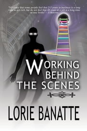Working Behind the Scenes ebook by Lorie E Banatte,Max H Herr