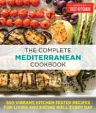 The Complete Mediterranean Cookbook - 500 Vibrant, Kitchen-Tested Recipes for Living and Eating Well Every Day ebook by America's Test Kitchen