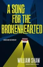 A Song for the Brokenhearted ebook by William Shaw