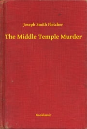 The Middle Temple Murder ebook by Joseph Smith Fletcher