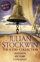 The Kydd Collection 4 - (Invasion, Victory, Conquest) ebook by Julian Stockwin