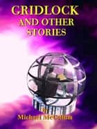 Gridlock, and Other Stories ebook by Michael McCollum