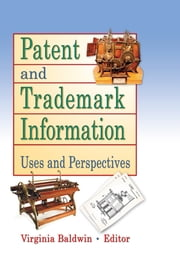 Patent and Trademark Information - Uses and Perspectives ebook by Virginia Ann Baldwin