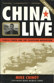 China Live - People Power and the Television Revolution ebook by Mike Chinoy